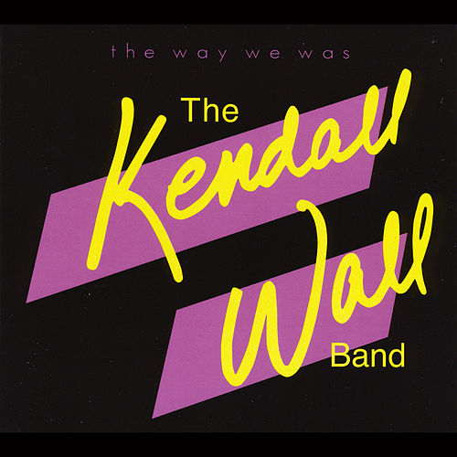 The Way We Was by The Kendall Wall Band