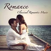 Romance: Classical Romantic Music for Lovers and Dreamers by Classical Romance