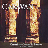 Canterbury Comes To London: Live From Astoria by Caravan