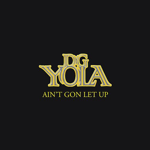 Ain't Gon Let Up by D.G. YOLA