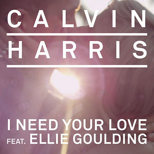 I Need Your Love by Calvin Harris