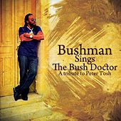Bushman Sings The Bush Doctor: A Tribute To Peter Tosh by Bushman