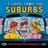 It Came From The Suburbs: Rare Teen Rock From The Kennedy Era by Various Artists