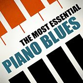 The Most Essential Piano Blues von Various Artists