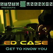 Get To Know You by Ed Case