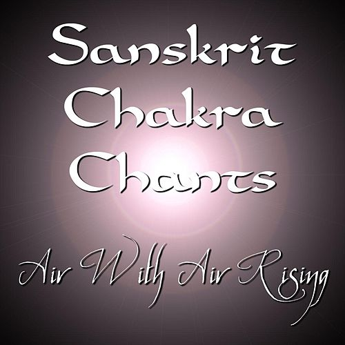Sanskrit Chakra Chants by Air With Air Rising