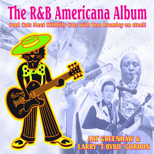 The R&B Americana Album: Soul Cats Meet Hillbilly Cats with Tom Brumley on Steel by Various Artists