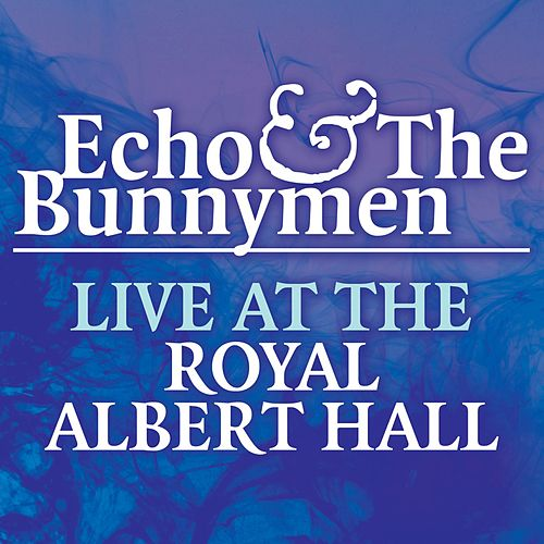 Live At The Royal Albert Hall by Echo and the Bunnymen