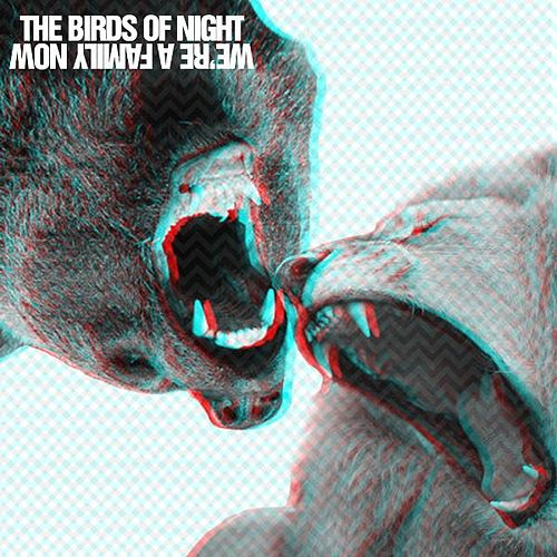 We're a Family Now by The Birds of Night
