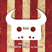 And the Songbird Sings by Dan Bull