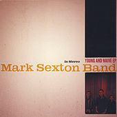 Young & Naive by The Mark Sexton Band