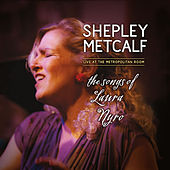 The Songs of Laura Nyro: Live At The Metropolitan Room by Shepley Metcalf