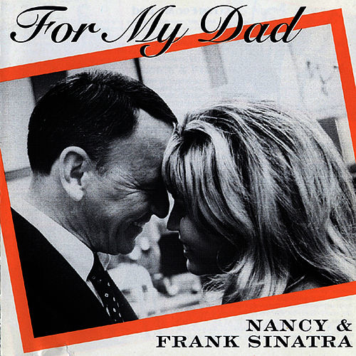 For My Dad by Nancy Sinatra