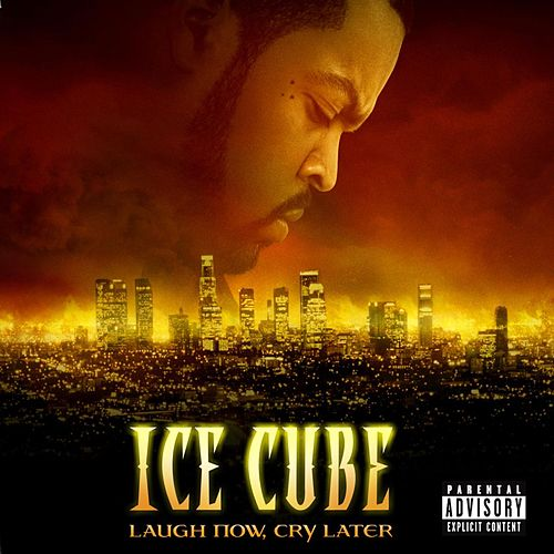 Laugh Now, Cry Later by Ice Cube