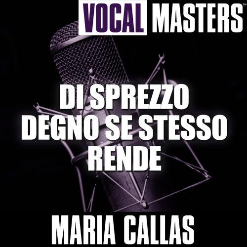 Vocal Masters: Di Sprezzo Degno Se Stesso Rende by Maria Callas
