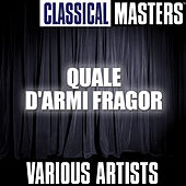 Classical Masters: Quale D'armi Fragor by Various Artists