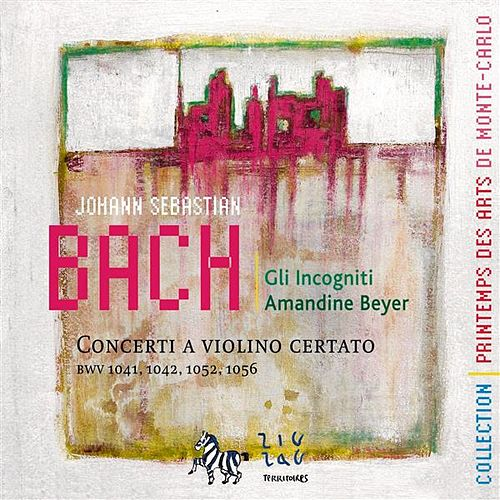 Bach: Concerti a Violino Certato (BWV 1041, 1042, 1052 & 1056) by Amandine Beyer