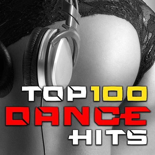 Top 100 Dance Hits - Best of Electronic Music, Rave Anthems, Hard House, Progressive Techno, Psychedelic Trance, Dubstep, Bass by Various Artists