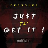 Just Ta Get It by Pressure