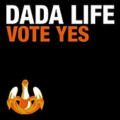 Vote Yes by Dada Life