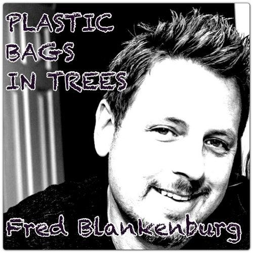Plastic Bags in Trees by Fred Blankenburg