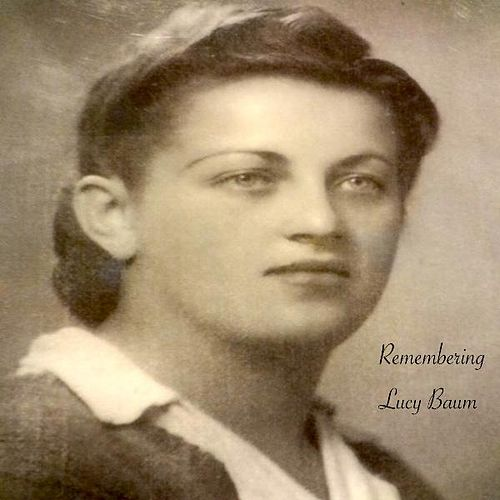Remembering Lucy Baum by Ted Pearce