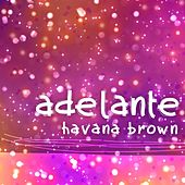 Adelante (Soriani & Facchini Soulful Mix) by Havana Brown