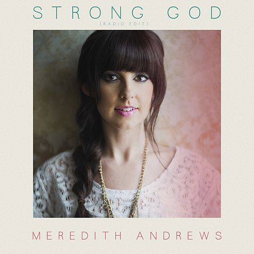 Strong God (Radio Edit) by Meredith Andrews