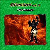 Adventure Vol. 6: Fire Dancer by Various Artists