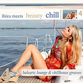 Ibiza Meets Beauty Chill 4 (Balearic Lounge Chill House Grooves) by Various Artists