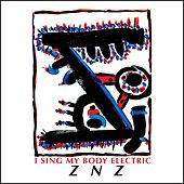 Z N Z by I Sing My Body Electric