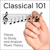 Classical 101: Pieces to Study and Analyze Music Theory by Various Artists