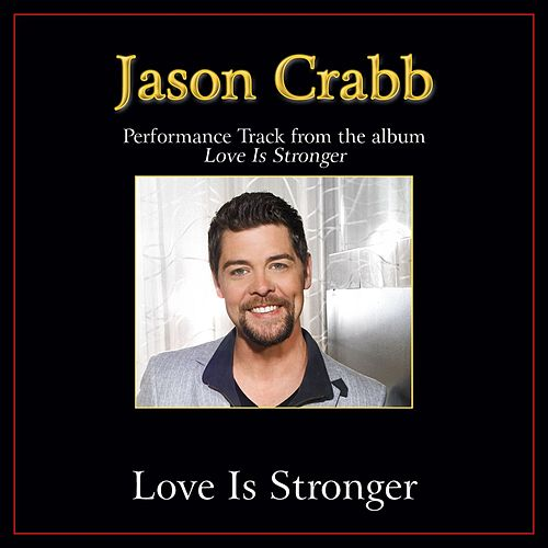 Love Is Stronger Performance Tracks by Jason Crabb