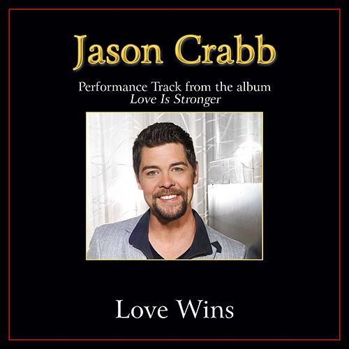 Love Wins Performance Tracks by Jason Crabb