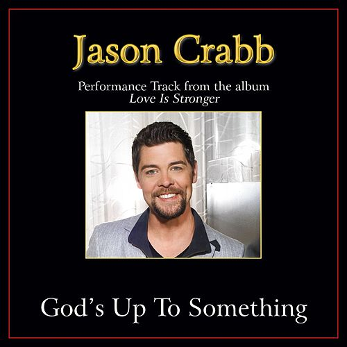God's Up to Something Performance Tracks by Jason Crabb