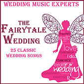 Fairytale Wedding: 25 Classic Wedding Songs by Classical Wedding Music Experts