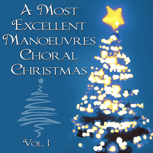 A Most Excellent Vocal Manoeuvres Choral Christmas, Vol. 1 by Choral Christmas Singers