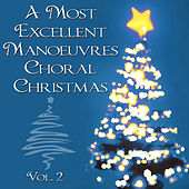A Most Excellent Vocal Manoeuvres Choral Christmas, Vol. 2 by Choral Christmas Singers