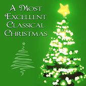 A Most Excellent Classical Christmas by Classical Christmas Players