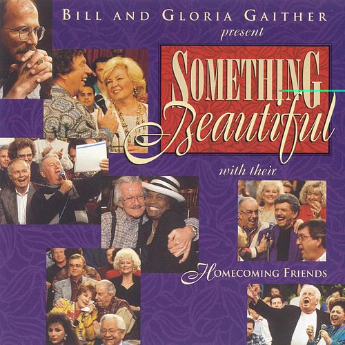 Something Beautiful by Bill & Gloria Gaither