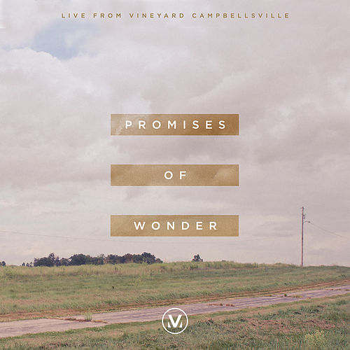 Promises of Wonder (Live from Vineyard Campbellsville) by Vineyard Worship