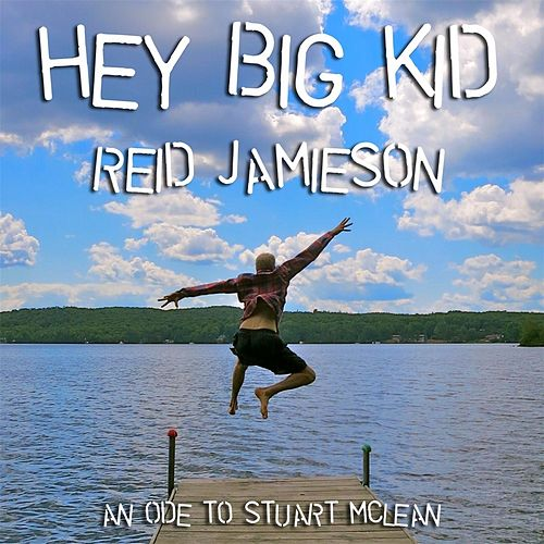 Hey Big Kid by Reid Jamieson