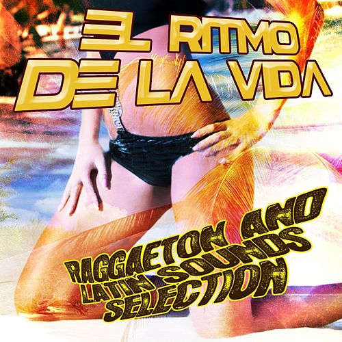 El Ritmo De La Vida Reggaeton and Latin Sounds Selection by Various Artists