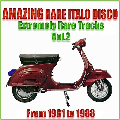 Amazing Rare Italo Disco, Vol. 2 (From 1981 To 1988 Extremely Rare Tracks) by Various Artists