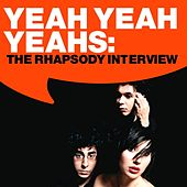 Yeah Yeah Yeahs: The Rhapsody Interview by Yeah Yeah Yeahs