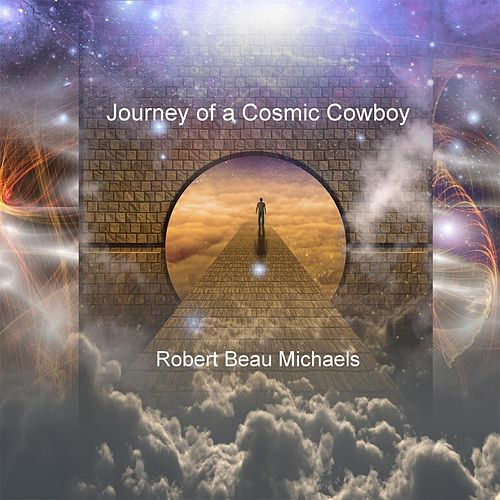 Journey of a Cosmic Cowboy by Robert Beau Michaels