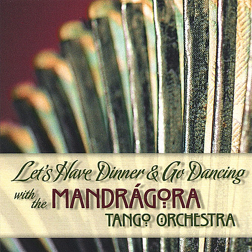 Let's Have Dinner and Go Dancing with the Mandragora Tango Orchestra by Mandrágora Tango Orchestra