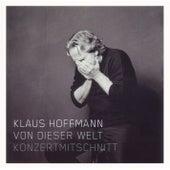 Von dieser Welt - Konzertmitschnitt by Klaus Hoffmann