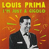 Louis Prima: I'm Just a Gigolo by Louis Prima