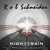 Nighttrain by Rob Schneider